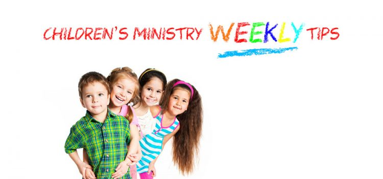 CHILDREN'S MINISTRY WEEKLY TIPS – March 21,  2017
